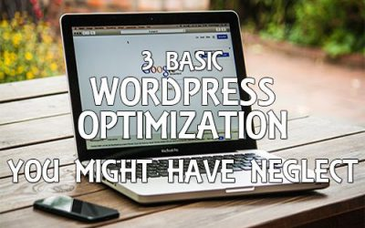 3 Basic Steps of Optimizing WordPress That You Might Have Neglect